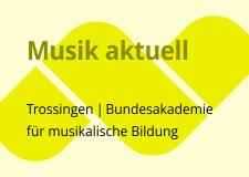 Musik aktuell: Neue Musik in Schule-Ausbildung-Fortbildung