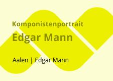 Komponistenporträt Edgar Mann