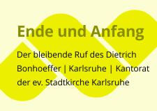 Ende und Anfang – der bleibende Ruf des Dietrich Bonhoeffer
