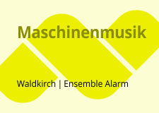 Maschinenmusik. Ensemble Alarm