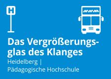 Das Vergrößerungsglas des Klanges. PH Heidelberg